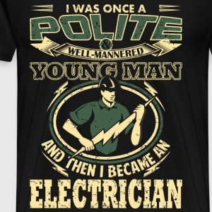 Electrician - I was once polite well - mannered ma - Men's Premium T-Shirt