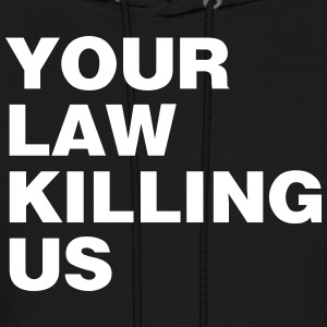 your law killing us - Men's Hoodie