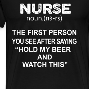 Nurse - Hold my beer and watch this - Men's Premium T-Shirt