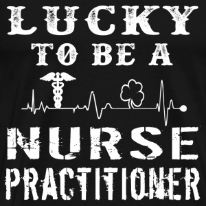 Lucky to be a nurse practitioner - Men's Premium T-Shirt