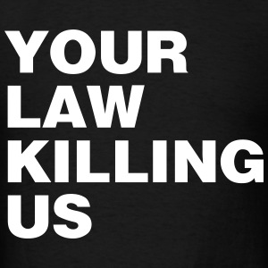 your law killing us - Men's T-Shirt