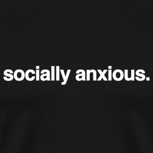 socially anxious - men - Men's Premium T-Shirt