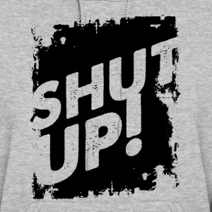 shut up.png Hoodies - Women's Hoodie