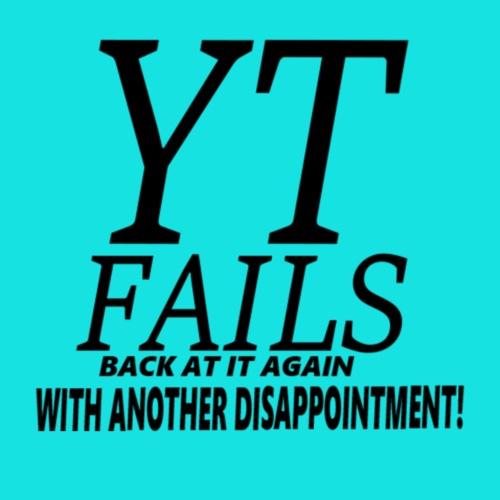 YTFAILS-BACK AT IT AGAIN!