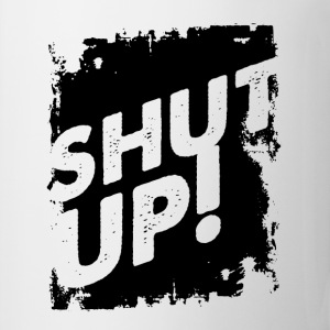 shut up.png Mugs & Drinkware - Coffee/Tea Mug