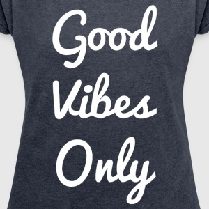 Good Vibes Only T-Shirts - Women´s Roll Cuff T-Shirt