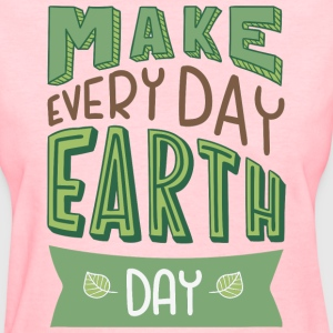 Everyday is Earth Day - Women's T-Shirt