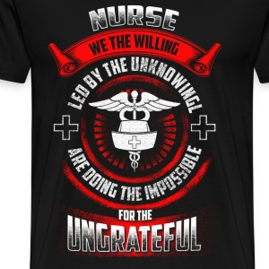 Nurse - Doing the impossible for the ungrateful - Men's Premium T-Shirt