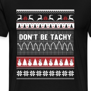 Nurse Christmas sweater - Don't be tachy - Men's Premium T-Shirt