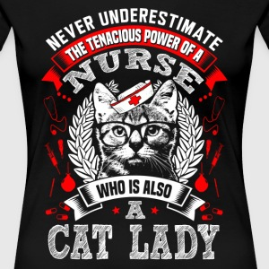 Nurse who is also a cat lady - Never underestimate - Women's Premium T-Shirt