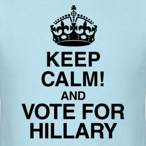 Keep Calm And Vote for Hillary Clinton President - Men's T-Shirt