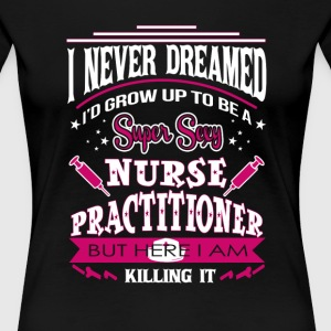 Super sexy nurse practitioner - Here I am killing - Women's Premium T-Shirt