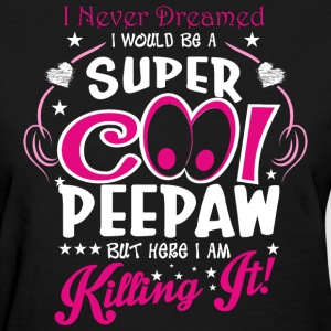 I Never Dreamed I Would Be A Super Cool Peepaw But - Women's T-Shirt