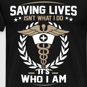 Nurse - Saving lives isn't what I do it's who I am - Men's Premium T-Shirt