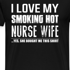 Smoking hot nurse wife - She bought me this shirt - Men's Premium T-Shirt