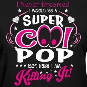 I Never Dreamed I Would Be A Super Cool Pop But He - Women's T-Shirt