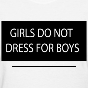 Girls Do Not Dress For Boys - Women's T-Shirt