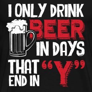 Beer - I only drink beer in days that end in - Men's Premium T-Shirt