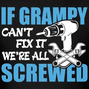 If Grampy Can't Fix It Were It We're All Screwed T - Men's T-Shirt
