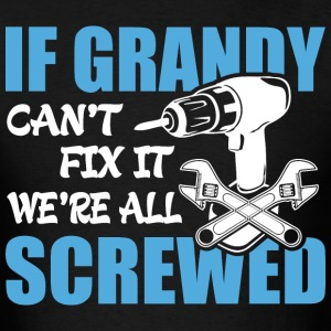 If Grandy Can't Fix It Were It We're All Screwed T - Men's T-Shirt