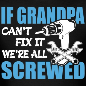 If Grandpa Can't Fix It Were It We're All Screwed  - Men's T-Shirt