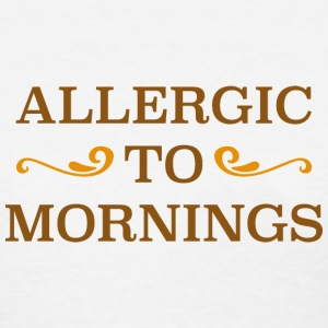 Allergic To Mornings - Women's T-Shirt