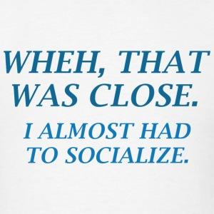 Almost Had To Socialize - Men's T-Shirt