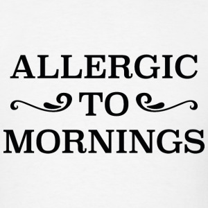 Allergic To Mornings - Men's T-Shirt