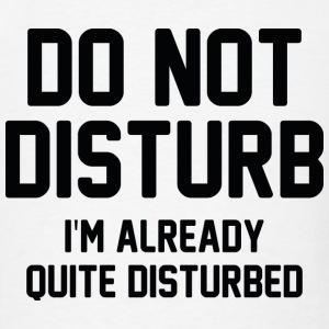 Do Not Disturb - Men's T-Shirt