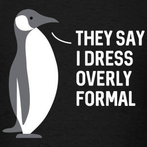 Dress Overly Formal - Men's T-Shirt