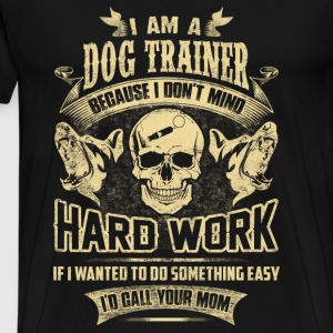 I am a dog trainer - i don't mind hard work - Men's Premium T-Shirt