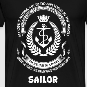 Sailor - Not afraid to get their hands dirty - Men's Premium T-Shirt
