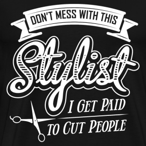 Stylist - Don't mess, I get paid to cut people - Men's Premium T-Shirt