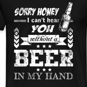 Beer - I can't hear you without a beer in my hand - Men's Premium T-Shirt