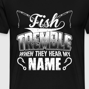 Fisher - Fish tremble when they hear my name - Men's Premium T-Shirt