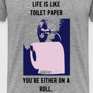 Life is like toilet paper.  - Men's Premium T-Shirt