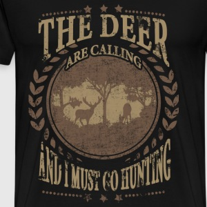Hunter - The deer are calling, I must go hunting - Men's Premium T-Shirt