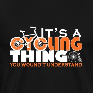 It's a cycling thing - You wouldn't understand - Men's Premium T-Shirt