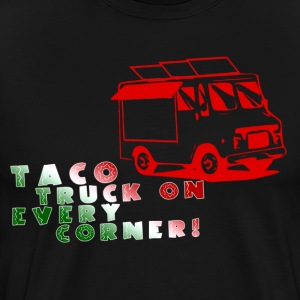 taco trucks on every corner - Men's Premium T-Shirt