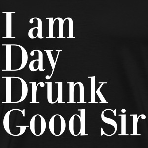 I am day drunk good sir T-Shirts - Men's Premium T-Shirt