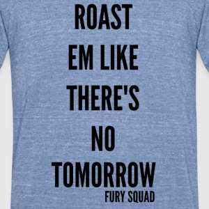 Roast Em Like Theres No Tomorrow - Unisex Tri-Blend T-Shirt by American Apparel
