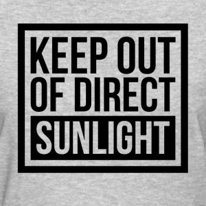 KEEP OUT OF DIRECT SUNLIGHT T-Shirts - Women's T-Shirt