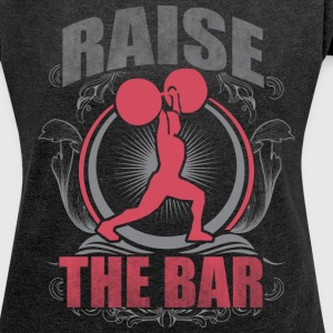 Raise The Bar - Crossfit and Weightlifting T-Shirts - Women´s Roll Cuff T-Shirt