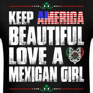 Keep America Beautiful Love A Mexican Girl T-Shirts - Men's T-Shirt
