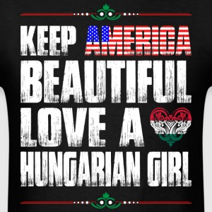 Keep America Beautiful Love A Hungarian Girl T-Shirts - Men's T-Shirt