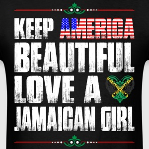 Keep America Beautiful Love A Jamaican Girl T-Shirts - Men's T-Shirt