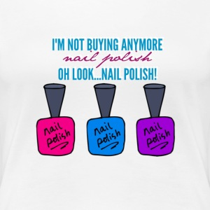 OH LOOK...NAIL POLISH! - Women's Premium T-Shirt