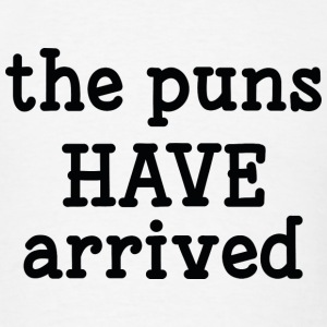 The Puns Have Arrived - Men's T-Shirt