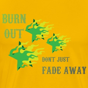 Burnout dont jusy fade Away yellow t shirt - Men's Premium T-Shirt