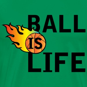 Ball Is Life green t shirt - Men's Premium T-Shirt